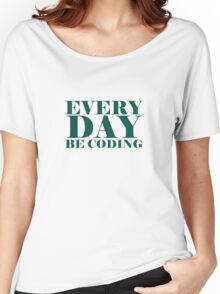 Everyday be coding Women's Relaxed Fit T-Shirt