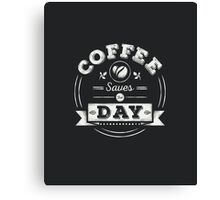 Coffee Saves The Day Canvas Print