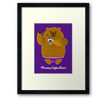 MORNING COFFEE BEAR! Framed Print