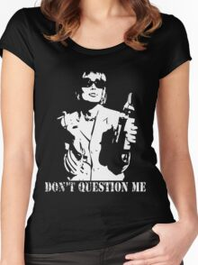 Don't Question Me Women's Fitted Scoop T-Shirt