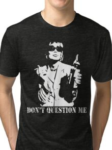 Don't Question Me Tri-blend T-Shirt