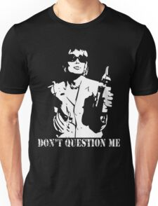 Don't Question Me Unisex T-Shirt