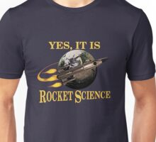 Yes, It Is Rocket Science Unisex T-Shirt