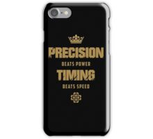 Precision Beats Power, Timing Beats Speed iPhone Case/Skin