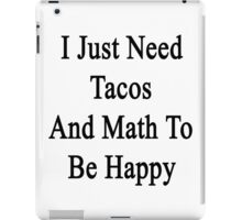 I Just Need Tacos And Math To Be Happy  iPad Case/Skin