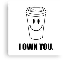 Coffee I Own You Canvas Print