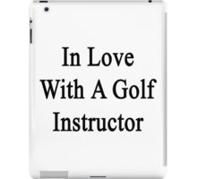 In Love With A Golf Instructor  iPad Case/Skin