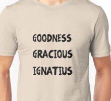 Goodness Gracious, Ignatius Unisex T-Shirt