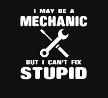 I may be a Mechanic but I can't fix  stupid Unisex T-Shirt