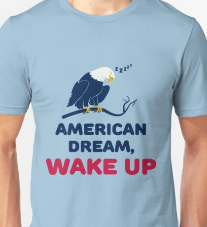 American Dream, Wake Up Unisex T-Shirt