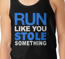 Run like you stole something Tank Top