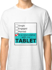 In A Relationship With My Tablet Classic T-Shirt