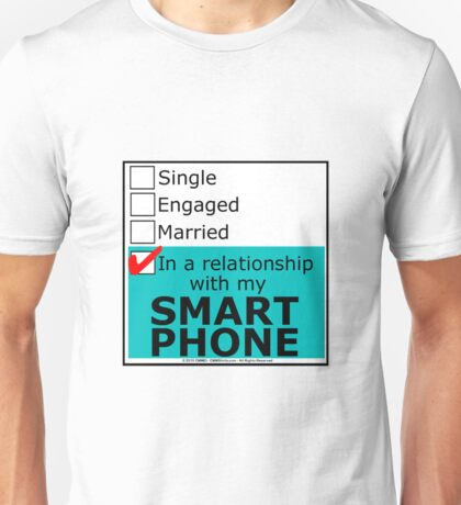 In A Relationship With My Smart Phone Unisex T-Shirt