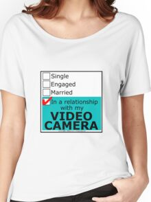 In A Relationship With My Video Camera Women's Relaxed Fit T-Shirt