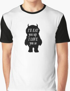 Quotes Wild Things I'll eat you up I love you so Graphic T-Shirt