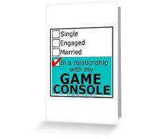 In A Relationship With My Game Console Greeting Card