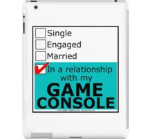 In A Relationship With My Game Console iPad Case/Skin