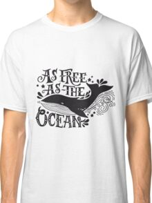 As free as the ocean.  Classic T-Shirt