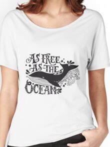 As free as the ocean.  Women's Relaxed Fit T-Shirt