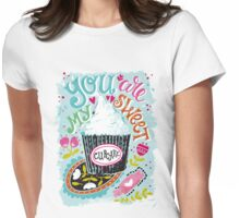 You are my sweet cupcake Womens Fitted T-Shirt
