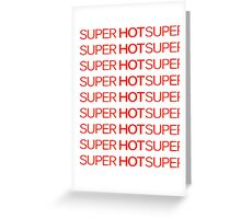 SUPER HOT Greeting Card