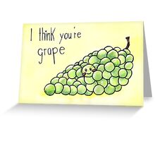 I think you're grape! Greeting Card