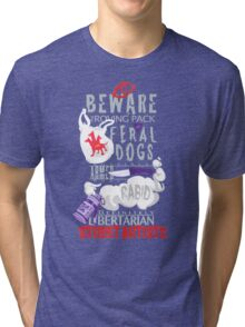 Beware the Feral Dogs Tri-blend T-Shirt