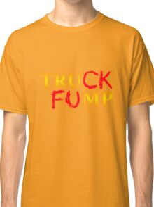 The Original Truck Fump Classic T-Shirt