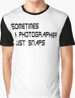 sometimes a photographer just snaps - Redux Graphic T-Shirt