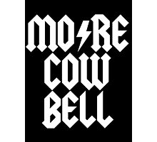 MORE COW BELL Photographic Print