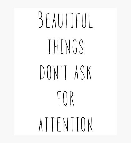 Beautiful things don't ask for attention Photographic Print