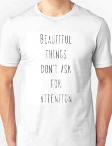 Beautiful things don't ask for attention Unisex T-Shirt