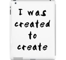 I was created to create iPad Case/Skin