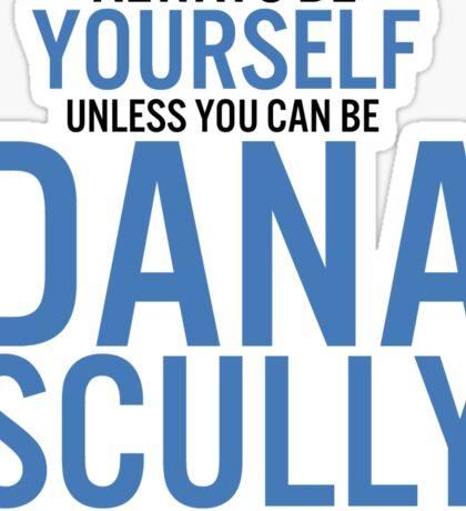 Always be Dana Scully Sticker