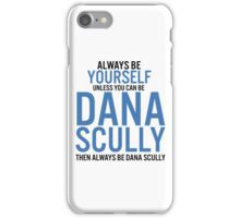 Always be Dana Scully iPhone Case/Skin