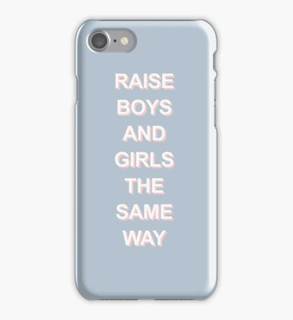 RAISE BOYS AND GIRLS THE SAME WAY iPhone Case/Skin