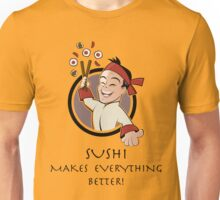 Sushi makes everything better Unisex T-Shirt