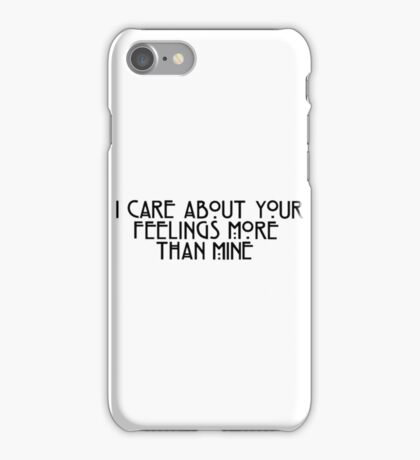 I Care About Your Feelings More Than Mine iPhone Case/Skin