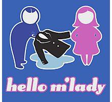 hello m'lady Photographic Print
