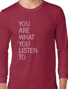 You Are What You Listen To Long Sleeve T-Shirt