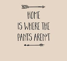 Home is where the pants aren't Women's Relaxed Fit T-Shirt
