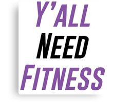 Y'all Need Fitness Canvas Print