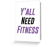 Y'all Need Fitness Greeting Card
