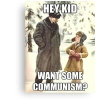 Hey Kid Want Some Communism? Canvas Print
