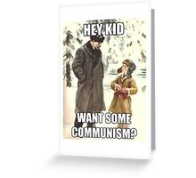 Hey Kid Want Some Communism? Greeting Card