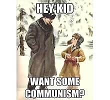 Hey Kid Want Some Communism? Photographic Print