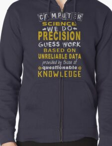 Computer Science! We do precision guess work based on unreliable data provided by those of questionable KNOWLEDGE T-Shirt