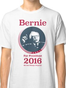 """Not Just Change, Progress."" - Bernie Sanders  Classic T-Shirt"