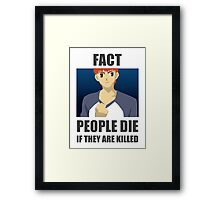 People Die if They are Killed! FACT Framed Print