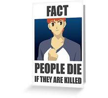 People Die if They are Killed! FACT Greeting Card